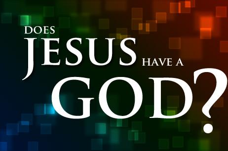 Does Jesus Christ have a God?