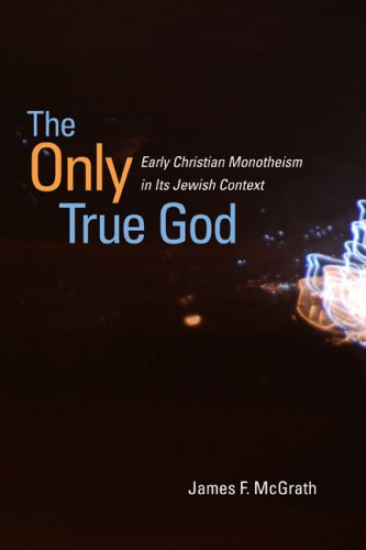 The Only True God Early Christian Monotheism In Its